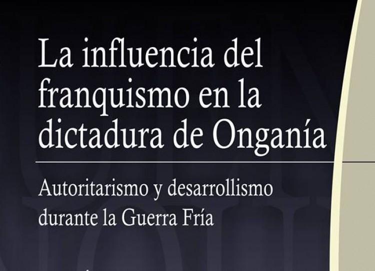 """Presentarán el libro """"La influencia del franquismo en la dictadura de Onganía. Autoritarismo y desarrollismo durante la Guerra Fría"""""""