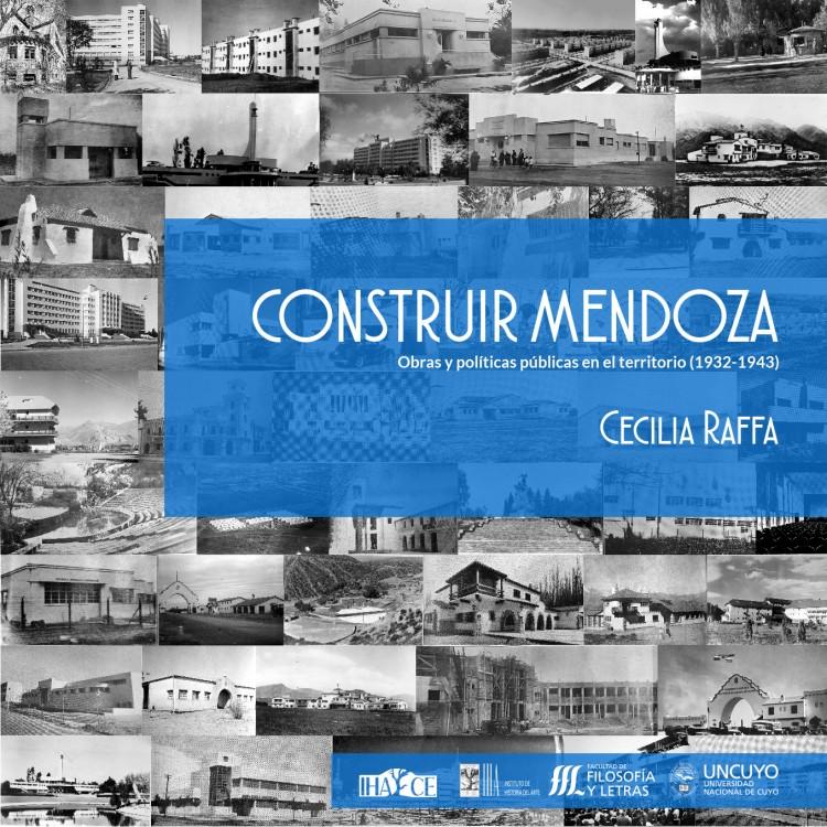 """""""CONSTRUIR MENDOZA. Obras y políticas públicas en el territorio (1932-1943)"""", escrito por la Dra. Cecilia Raffa (IHA-UNCUYO/ INCIHUSA-CONICET)."""